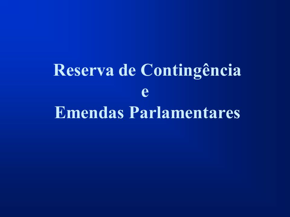 Reserva de Contingência e Emendas Parlamentares