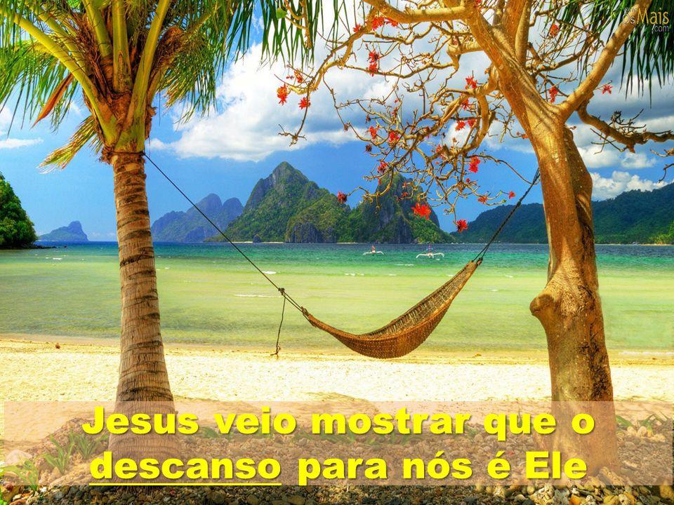 Jesus veio mostrar que o descanso para nós é Ele