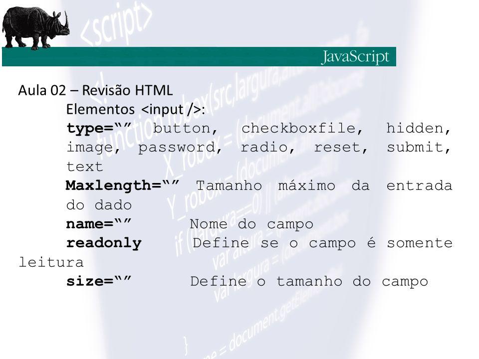 """Aula 02 – Revisão HTML Elementos : type="""""""" button, checkboxfile, hidden, image, password, radio, reset, submit, text Maxlength="""""""" Tamanho máximo da en"""