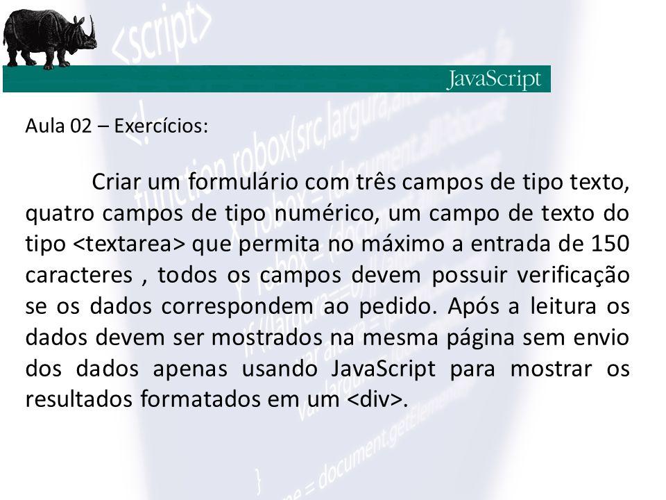 Aula 02 – Exercícios: Criar um formulário com três campos de tipo texto, quatro campos de tipo numérico, um campo de texto do tipo que permita no máxi