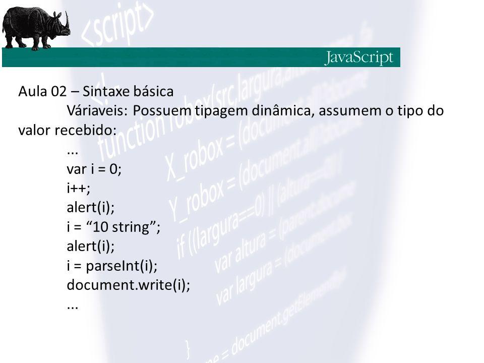 """Aula 02 – Sintaxe básica Váriaveis: Possuem tipagem dinâmica, assumem o tipo do valor recebido:... var i = 0; i++; alert(i); i = """"10 string""""; alert(i)"""