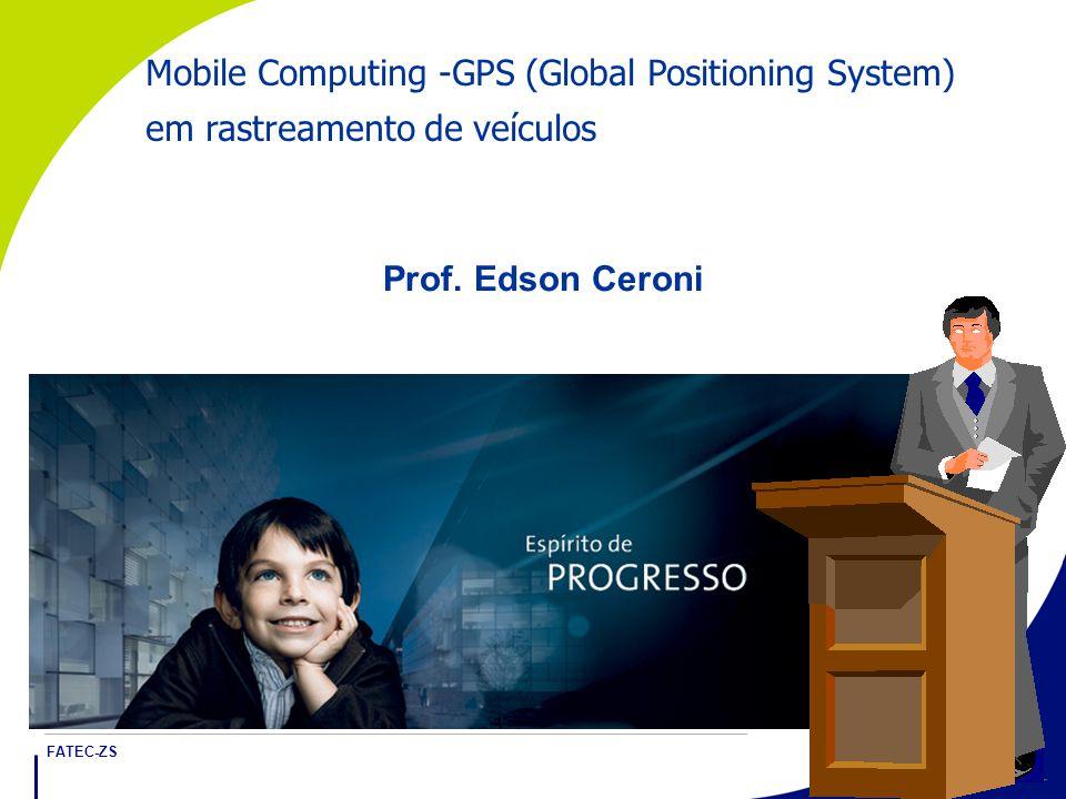 FATEC-ZS 1 Mobile Computing -GPS (Global Positioning System) em rastreamento de veículos Prof.