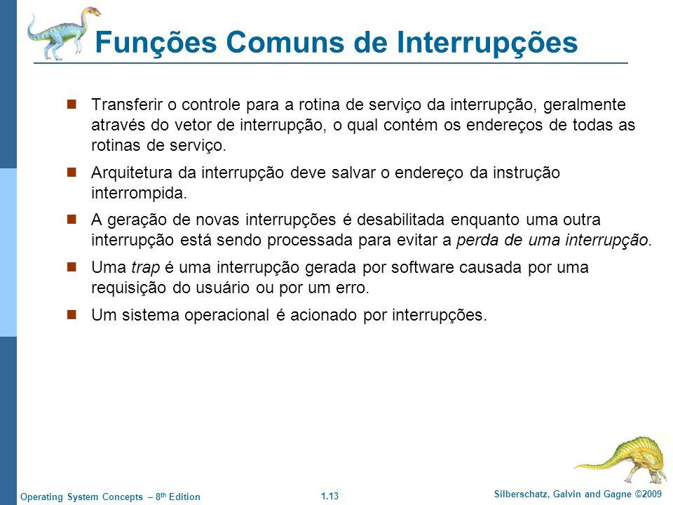 1.13 Silberschatz, Galvin and Gagne ©2009 Operating System Concepts – 8 th Edition Funções Comuns de Interrupções Transferir o controle para a rotina