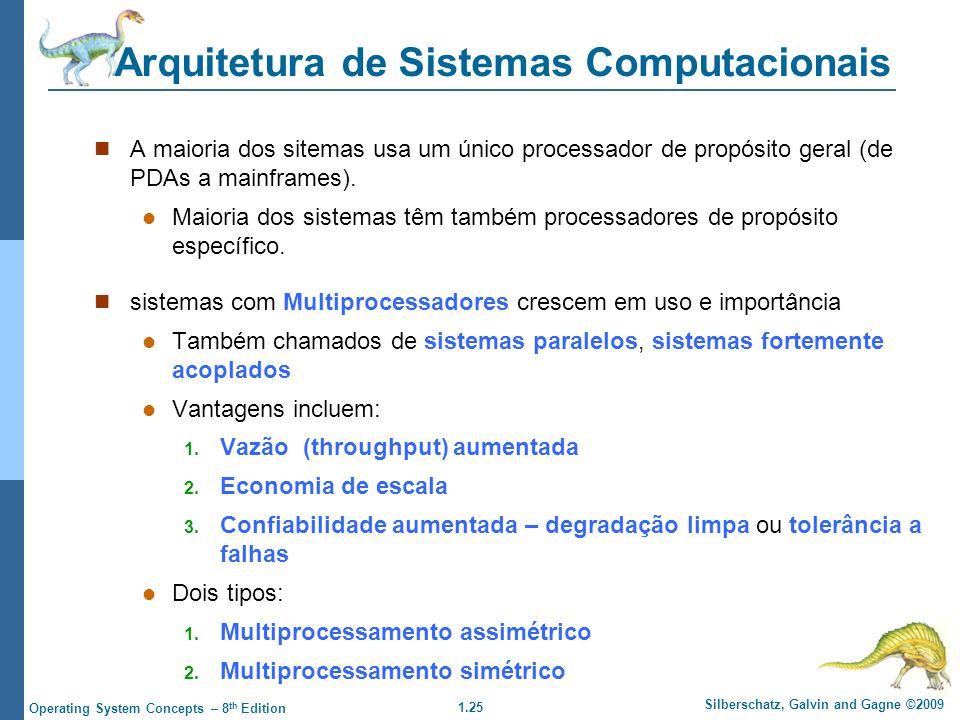 1.25 Silberschatz, Galvin and Gagne ©2009 Operating System Concepts – 8 th Edition Arquitetura de Sistemas Computacionais A maioria dos sitemas usa um único processador de propósito geral (de PDAs a mainframes).
