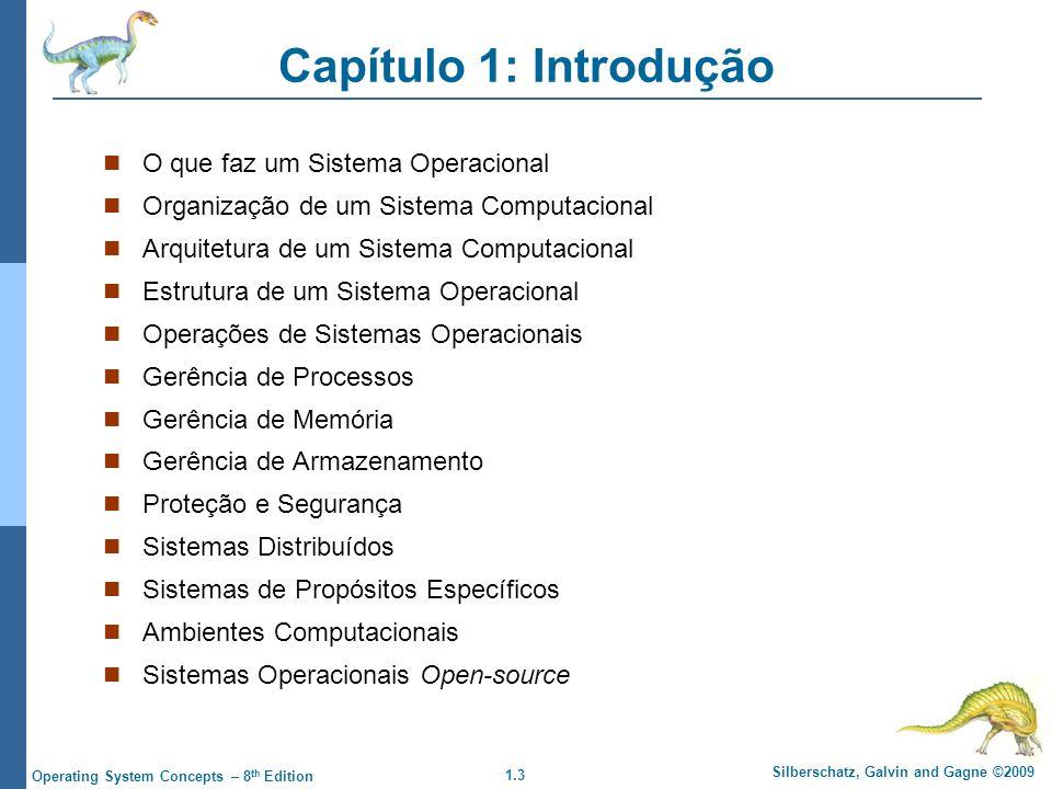 1.3 Silberschatz, Galvin and Gagne ©2009 Operating System Concepts – 8 th Edition Capítulo 1: Introdução O que faz um Sistema Operacional Organização