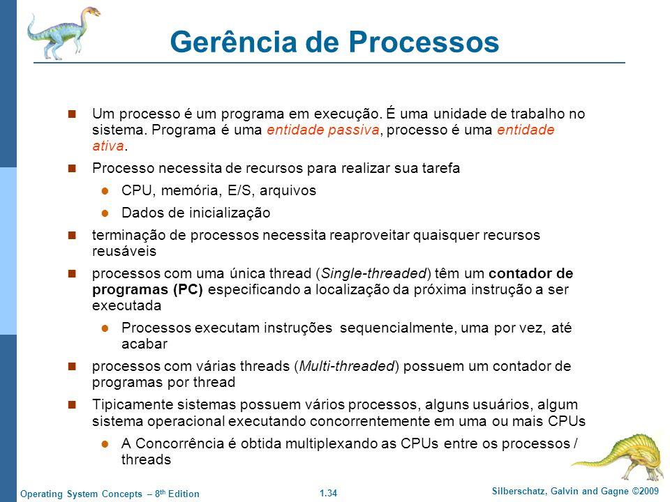 1.34 Silberschatz, Galvin and Gagne ©2009 Operating System Concepts – 8 th Edition Gerência de Processos Um processo é um programa em execução.