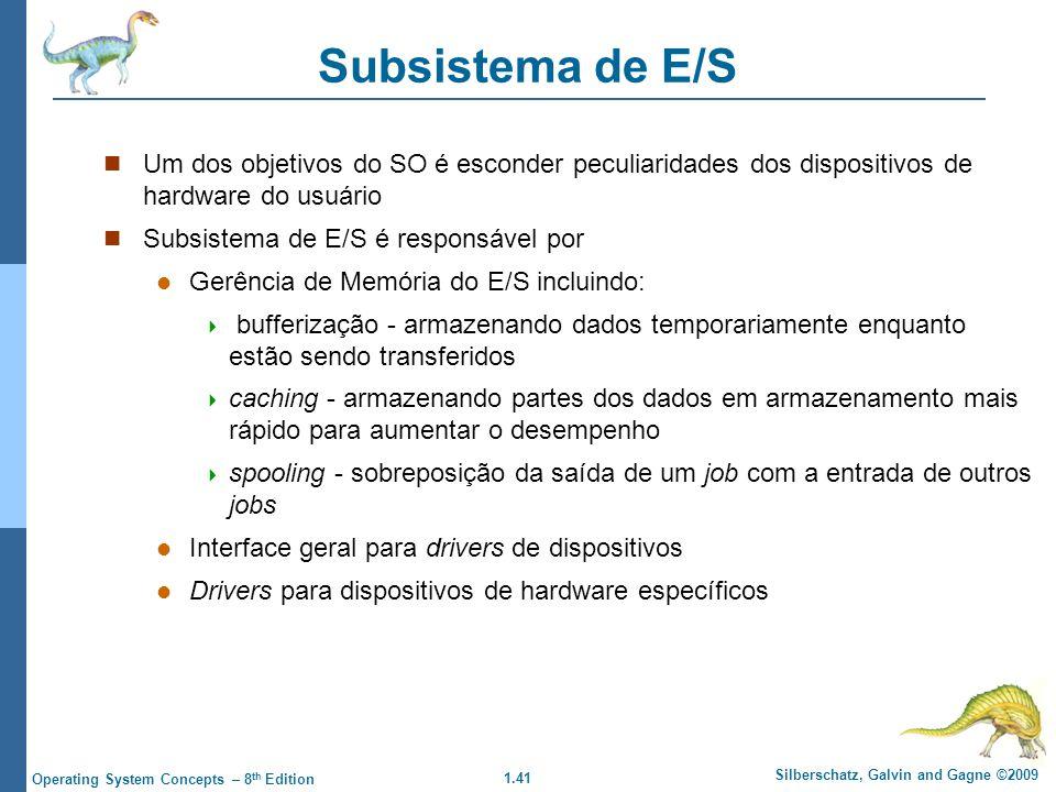 1.41 Silberschatz, Galvin and Gagne ©2009 Operating System Concepts – 8 th Edition Subsistema de E/S Um dos objetivos do SO é esconder peculiaridades