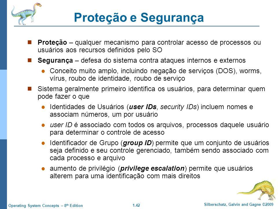 1.42 Silberschatz, Galvin and Gagne ©2009 Operating System Concepts – 8 th Edition Proteção e Segurança Proteção – qualquer mecanismo para controlar a