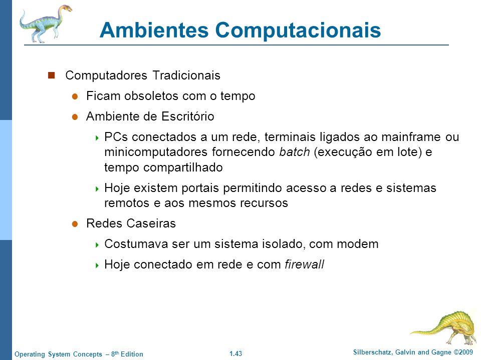 1.43 Silberschatz, Galvin and Gagne ©2009 Operating System Concepts – 8 th Edition Ambientes Computacionais Computadores Tradicionais Ficam obsoletos