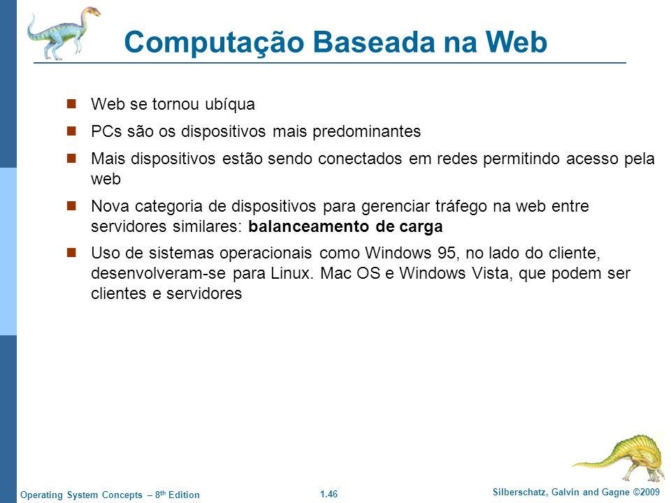 1.46 Silberschatz, Galvin and Gagne ©2009 Operating System Concepts – 8 th Edition Computação Baseada na Web Web se tornou ubíqua PCs são os dispositi