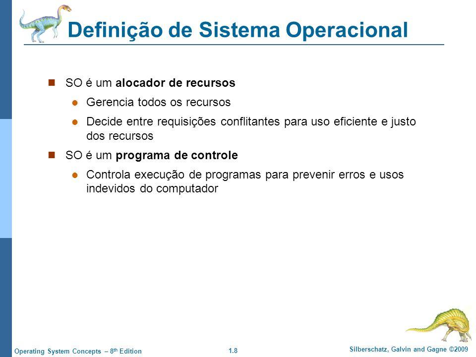 1.8 Silberschatz, Galvin and Gagne ©2009 Operating System Concepts – 8 th Edition Definição de Sistema Operacional SO é um alocador de recursos Gerenc