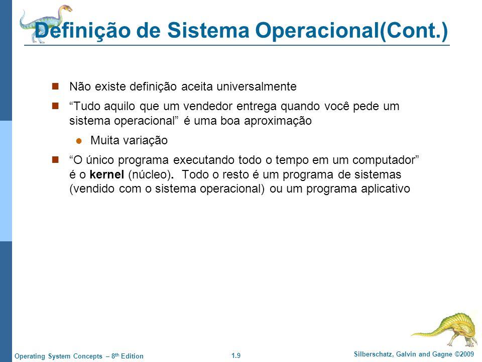 1.9 Silberschatz, Galvin and Gagne ©2009 Operating System Concepts – 8 th Edition Definição de Sistema Operacional(Cont.) Não existe definição aceita