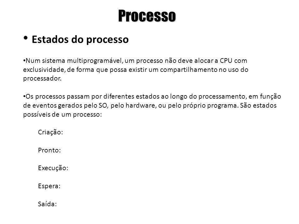 Processo Estados do processo Num sistema multiprogramável, um processo não deve alocar a CPU com exclusividade, de forma que possa existir um comparti