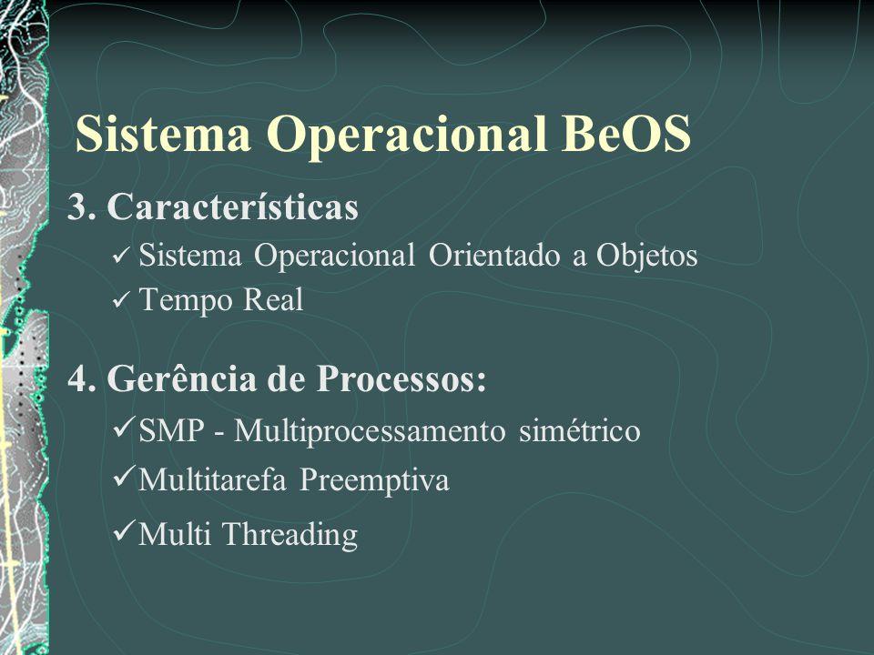 Sistema Operacional BeOS 3. Características Sistema Operacional Orientado a Objetos Tempo Real 4. Gerência de Processos: SMP - Multiprocessamento simé