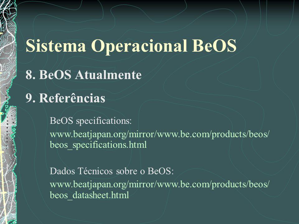 Sistema Operacional BeOS 8. BeOS Atualmente 9. Referências BeOS specifications: www.beatjapan.org/mirror/www.be.com/products/beos/ beos_specifications