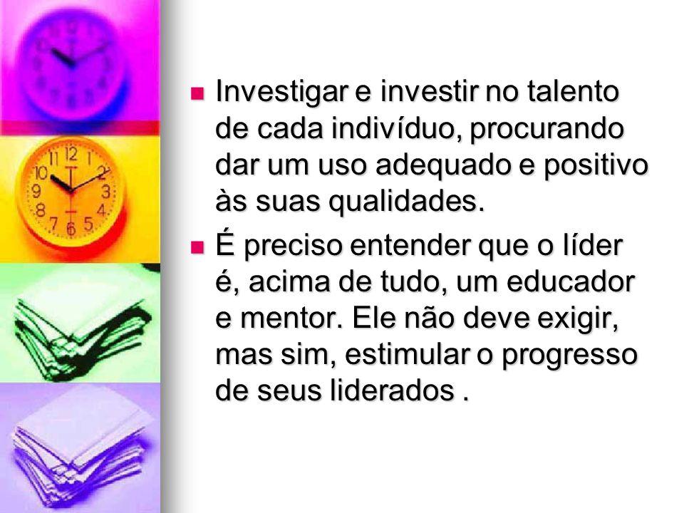 Investigar e investir no talento de cada indivíduo, procurando dar um uso adequado e positivo às suas qualidades. Investigar e investir no talento de