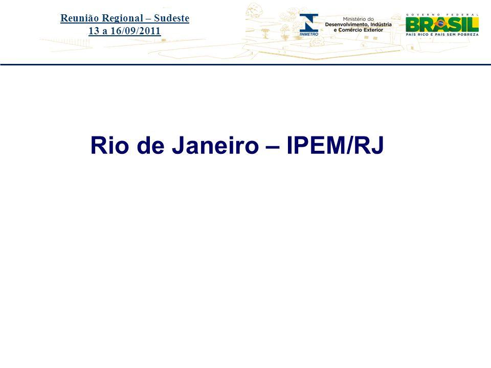Título do evento Rio de Janeiro – IPEM/RJ Reunião Regional – Sudeste 13 a 16/09/2011
