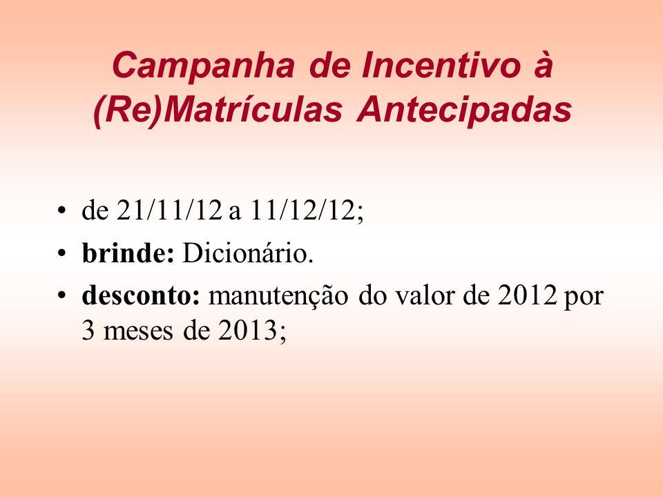 Campanha de Incentivo à (Re)Matrículas Antecipadas de 21/11/12 a 11/12/12; brinde: Dicionário. desconto: manutenção do valor de 2012 por 3 meses de 20