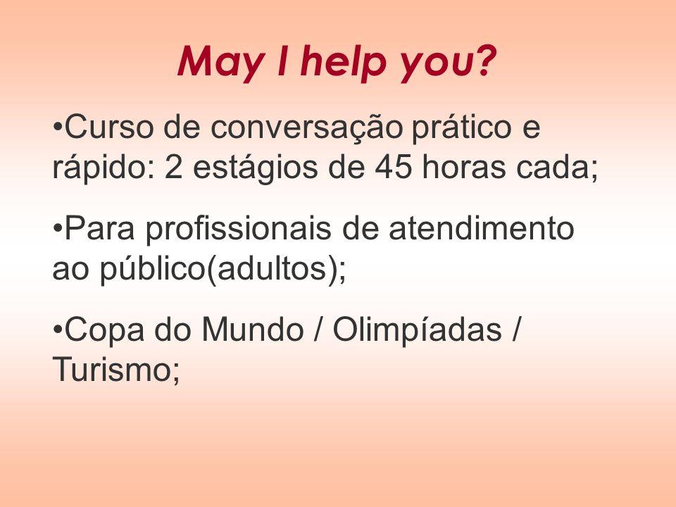 May I help you? Curso de conversação prático e rápido: 2 estágios de 45 horas cada; Para profissionais de atendimento ao público(adultos); Copa do Mun