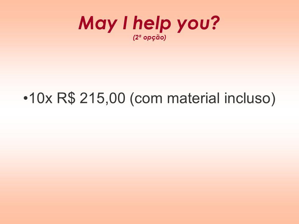May I help you? (2ª opção) 10x R$ 215,00 (com material incluso)