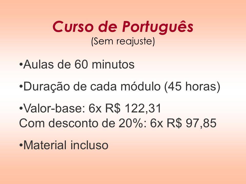 Curso de Português (Sem reajuste) Aulas de 60 minutos Duração de cada módulo (45 horas) Valor-base: 6x R$ 122,31 Com desconto de 20%: 6x R$ 97,85 Mate