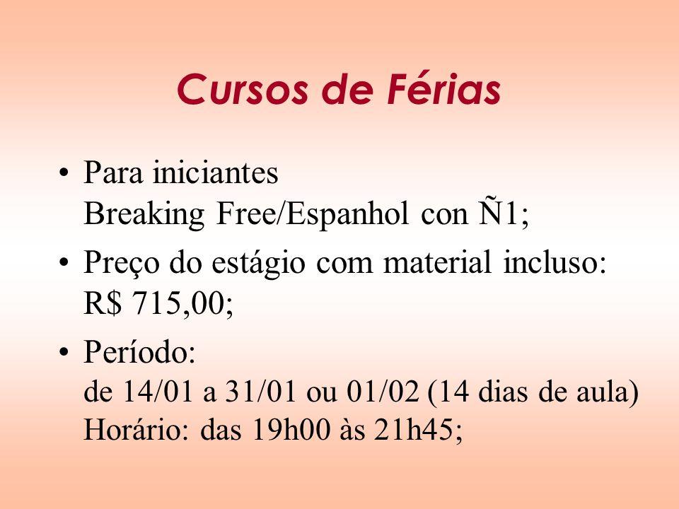 Cursos de Férias Para iniciantes Breaking Free/Espanhol con Ñ1; Preço do estágio com material incluso: R$ 715,00; Período: de 14/01 a 31/01 ou 01/02 (
