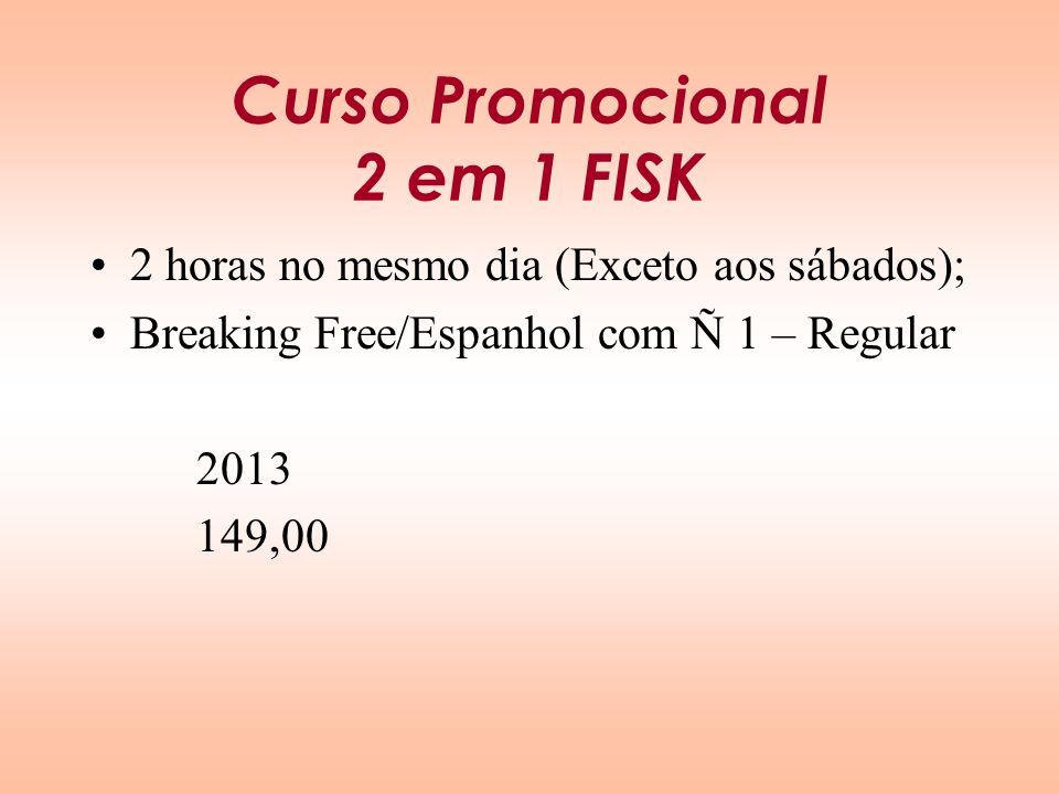 Curso Promocional 2 em 1 FISK 2 horas no mesmo dia (Exceto aos sábados); Breaking Free/Espanhol com Ñ 1 – Regular 2013 149,00