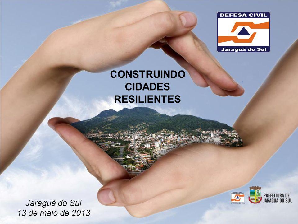 CONSTRUINDO CIDADES RESILIENTES Jaraguá do Sul 13 de maio de 2013