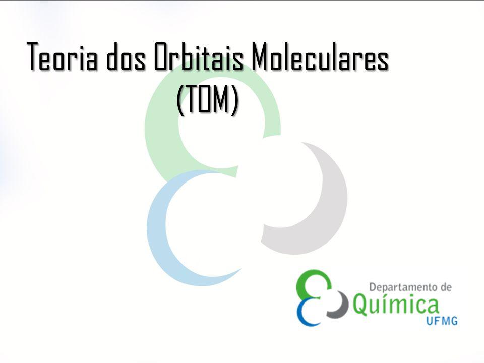 TOM - Importância  Elucidar alguns aspectos da ligação não explicados pelas estruturas de Lewis, pela teoria da RPENV e pela hibridização.