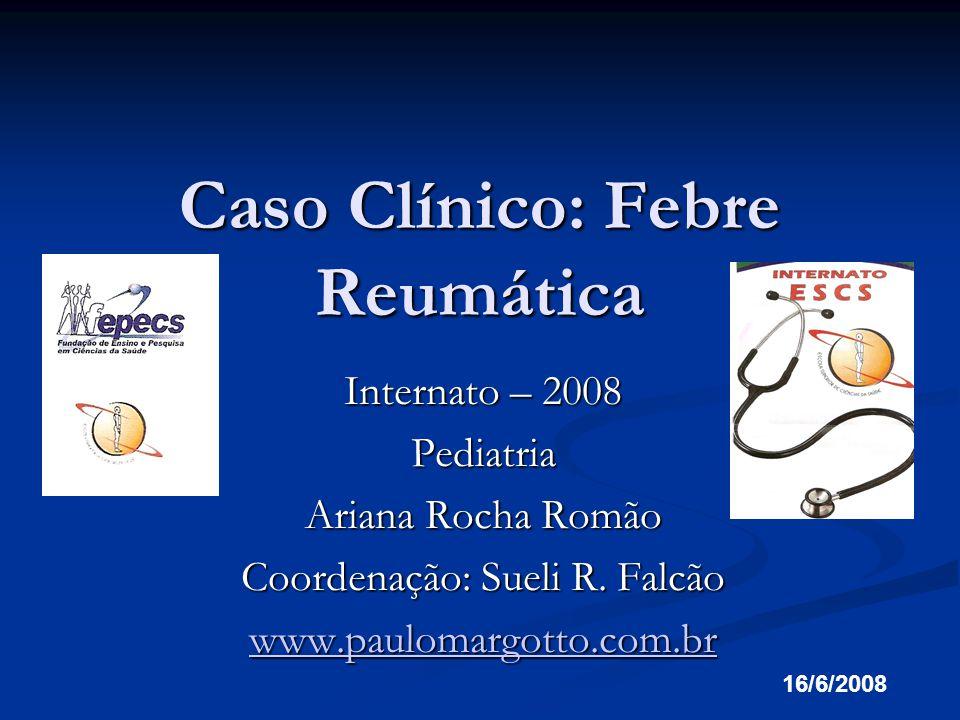 Febre Reumática – Quadro Clínico FebrePoliartrite migratóriaProstração AsteniaCoréiaArtralgia CarditeTaquicardiaEritema marginatum Nódulos subcutâneosInsuficiência cardíaca Pneumonite reumática