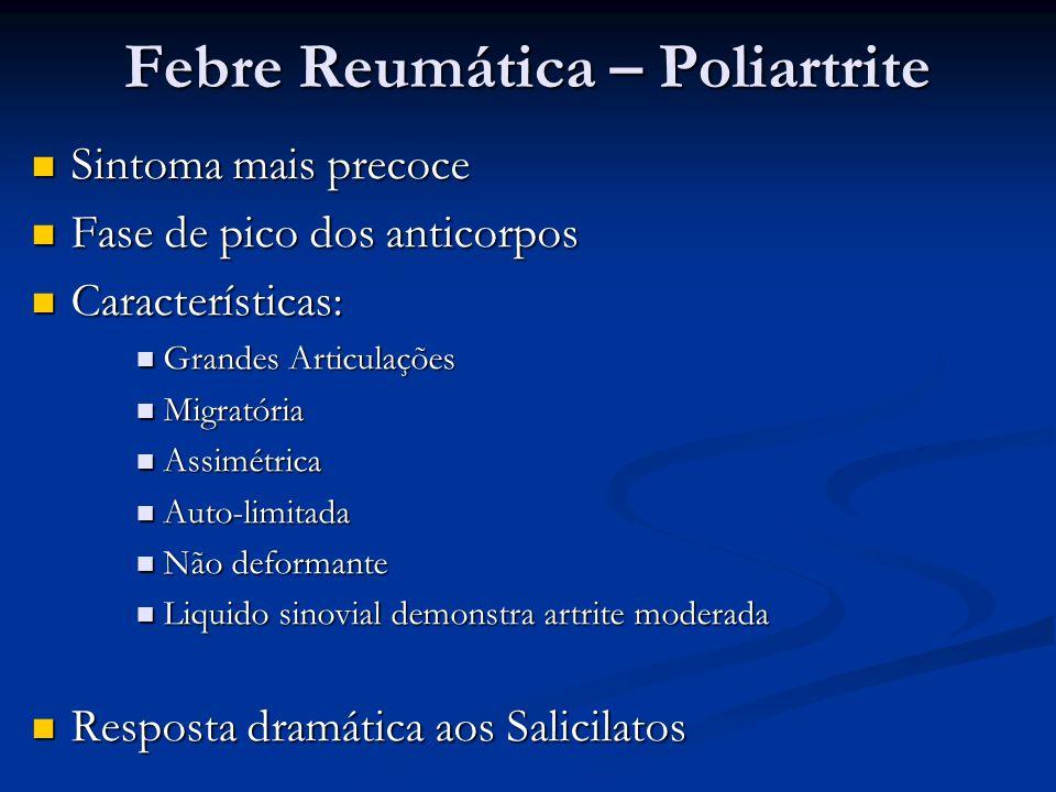 Febre Reumática – Poliartrite Sintoma mais precoce Sintoma mais precoce Fase de pico dos anticorpos Fase de pico dos anticorpos Características: Carac