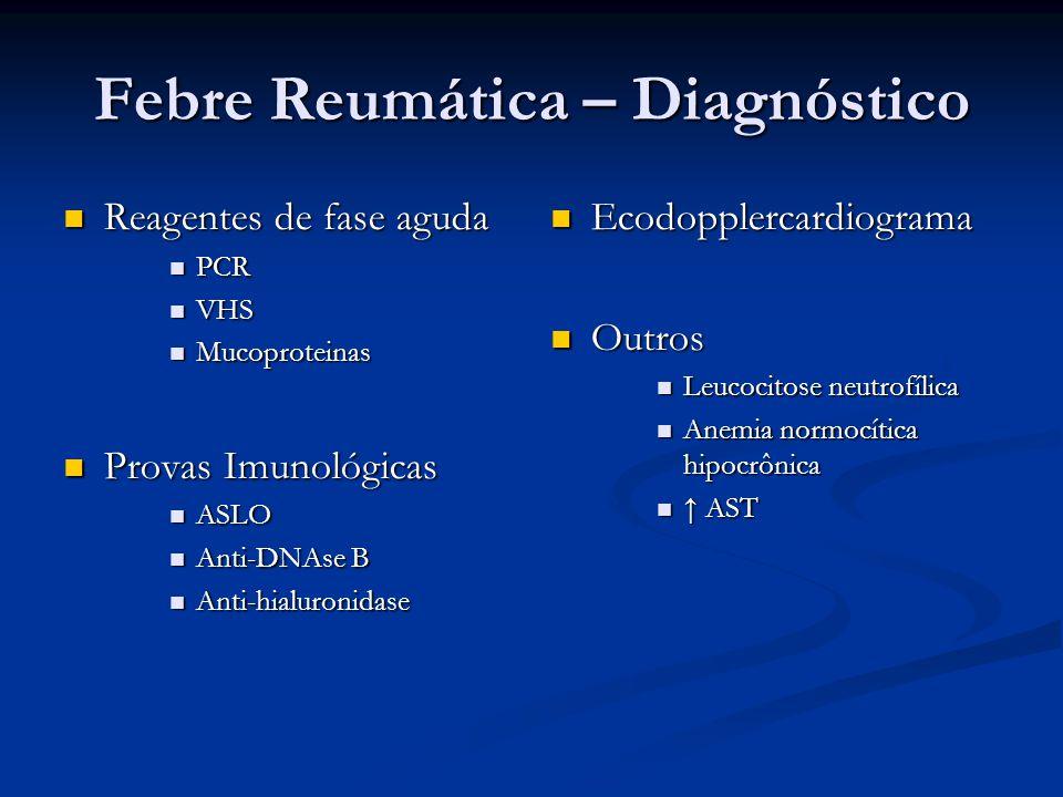 Febre Reumática – Diagnóstico Reagentes de fase aguda Reagentes de fase aguda PCR PCR VHS VHS Mucoproteinas Mucoproteinas Provas Imunológicas Provas I
