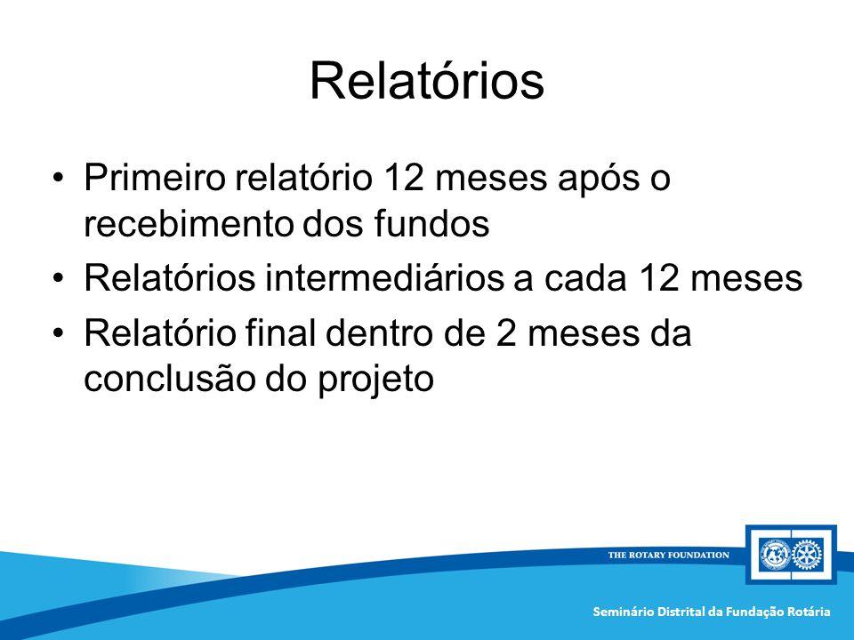 Seminário Distrital da Fundação Rotária Relatórios Primeiro relatório 12 meses após o recebimento dos fundos Relatórios intermediários a cada 12 meses