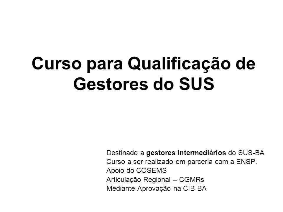 Curso para Qualificação de Gestores do SUS Destinado a gestores intermediários do SUS-BA Curso a ser realizado em parceria com a ENSP.