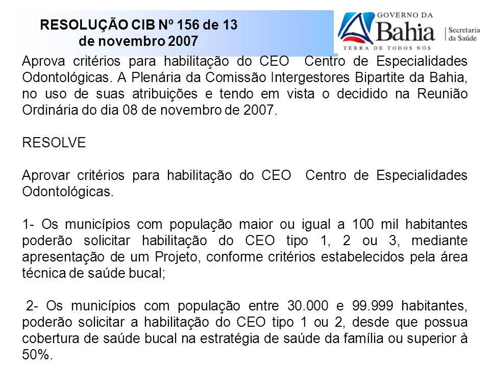 RESOLUÇÃO CIB Nº 156 de 13 de novembro 2007 Aprova critérios para habilitação do CEO  Centro de Especialidades Odontológicas.