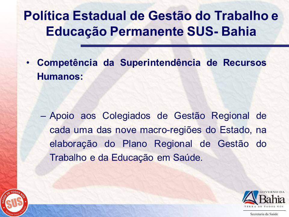 Política Estadual de Gestão do Trabalho e Educação Permanente SUS- Bahia Competência da Superintendência de Recursos Humanos: –Apoio aos Colegiados de