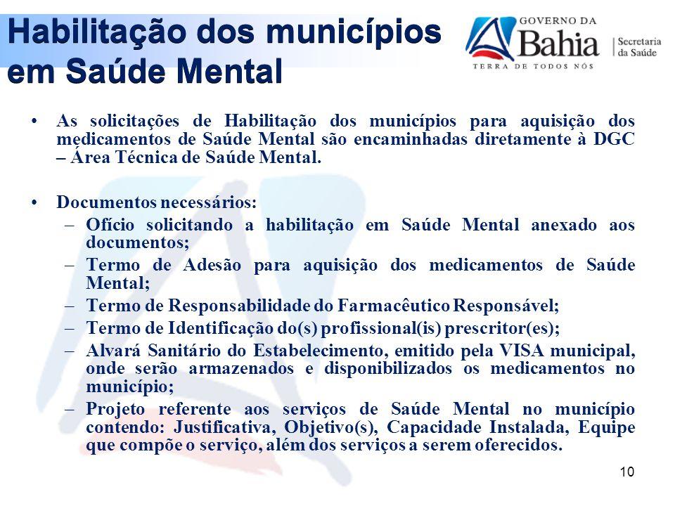 10 As solicitações de Habilitação dos municípios para aquisição dos medicamentos de Saúde Mental são encaminhadas diretamente à DGC – Área Técnica de Saúde Mental.