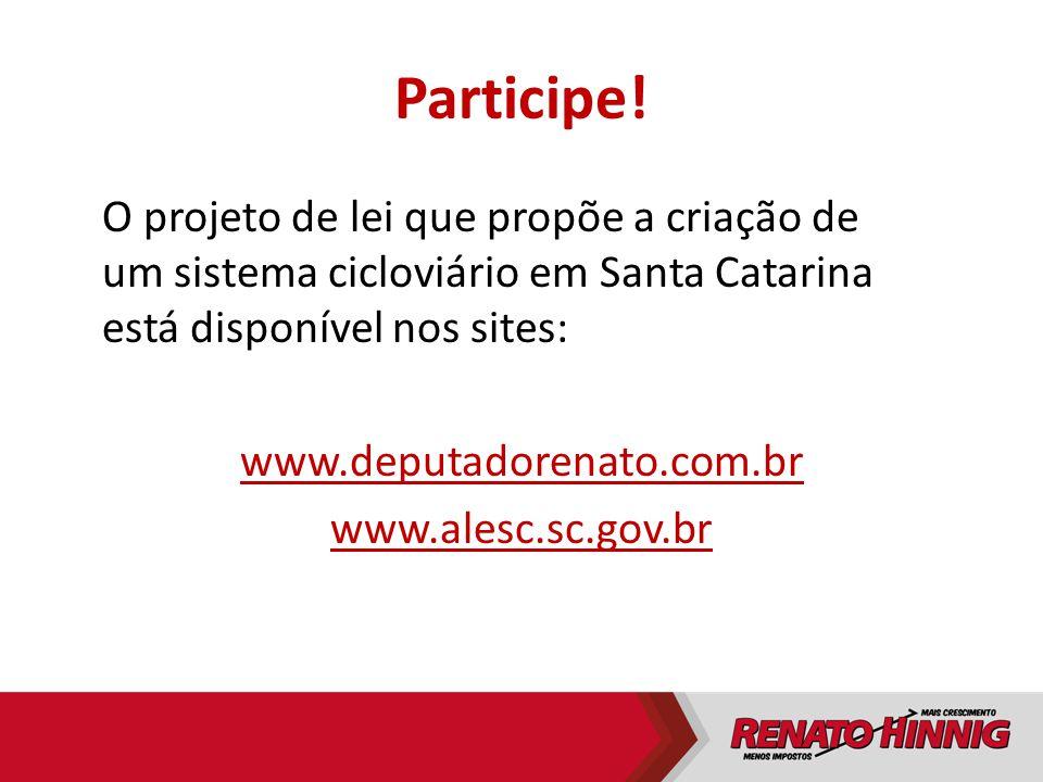 Participe! O projeto de lei que propõe a criação de um sistema cicloviário em Santa Catarina está disponível nos sites: www.deputadorenato.com.br www.