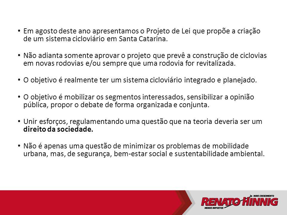 Em agosto deste ano apresentamos o Projeto de Lei que propõe a criação de um sistema cicloviário em Santa Catarina. Não adianta somente aprovar o proj
