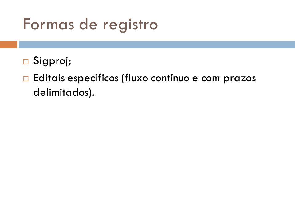 Formas de registro  Sigproj;  Editais específicos (fluxo contínuo e com prazos delimitados).