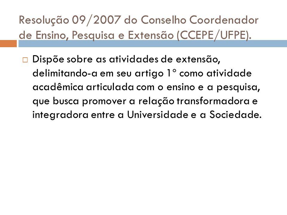 Resolução 09/2007 do Conselho Coordenador de Ensino, Pesquisa e Extensão (CCEPE/UFPE).  Dispõe sobre as atividades de extensão, delimitando-a em seu