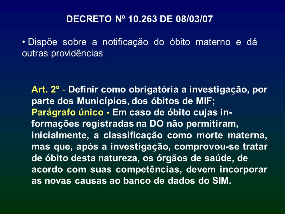 Art. 2º - Definir como obrigatória a investigação, por parte dos Municípios, dos óbitos de MIF; Parágrafo único - Em caso de óbito cujas in- formações