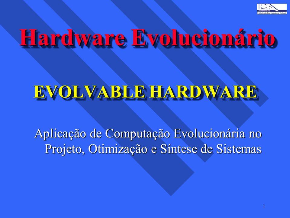 1 EVOLVABLE HARDWARE Aplicação de Computação Evolucionária no Projeto, Otimização e Síntese de Sistemas HardwareEvolucionário Hardware Evolucionário