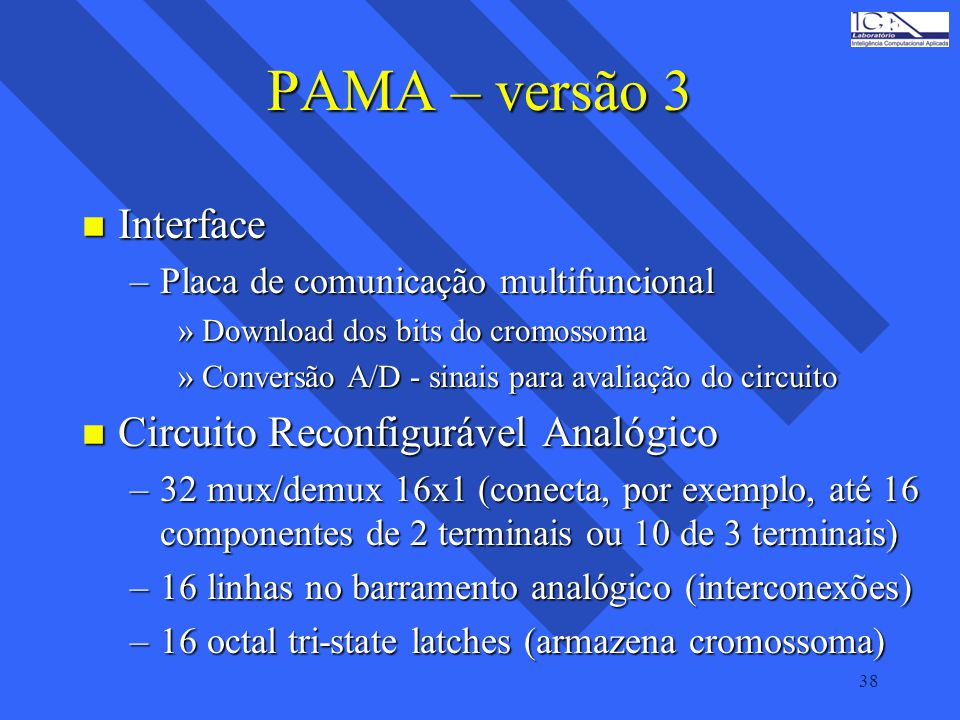 38 PAMA – versão 3 n Interface –Placa de comunicação multifuncional »Download dos bits do cromossoma »Conversão A/D - sinais para avaliação do circuit