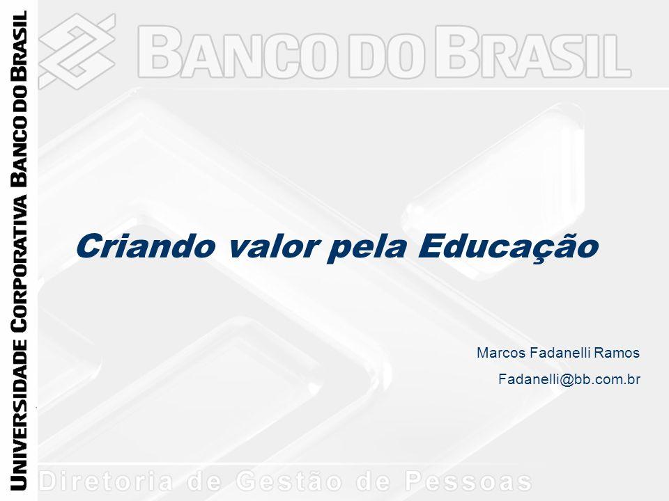 Criando valor pela Educação Marcos Fadanelli Ramos Fadanelli@bb.com.br