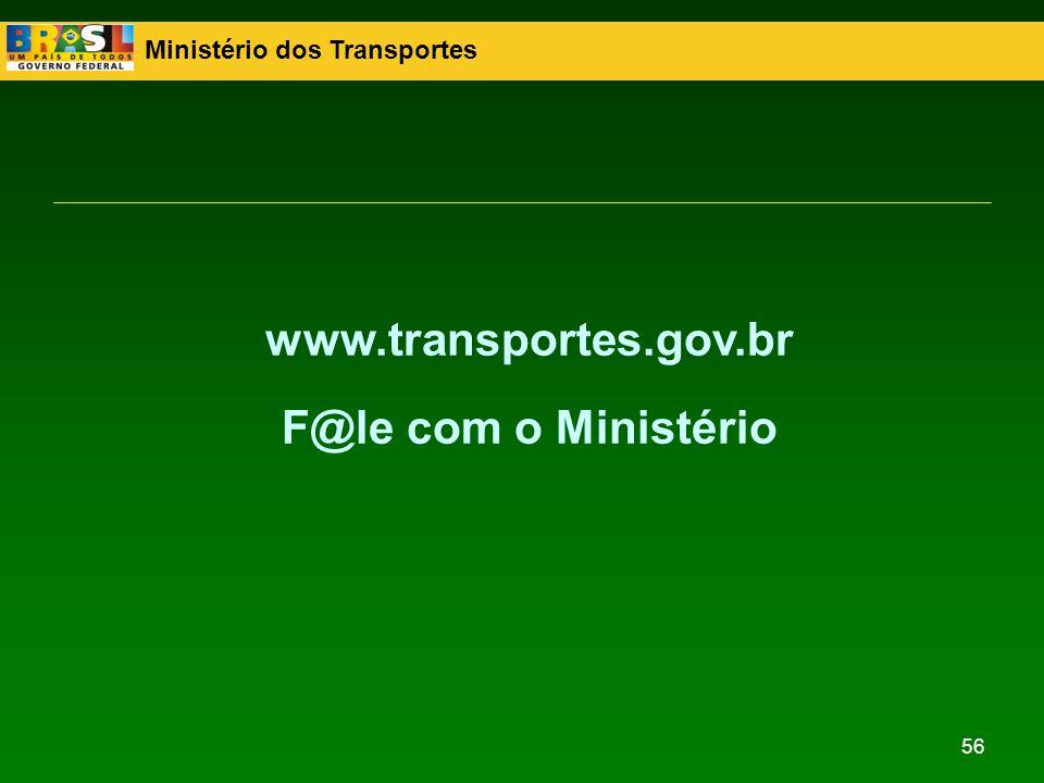 Ministério dos Transportes 56 www.transportes.gov.br F@le com o Ministério
