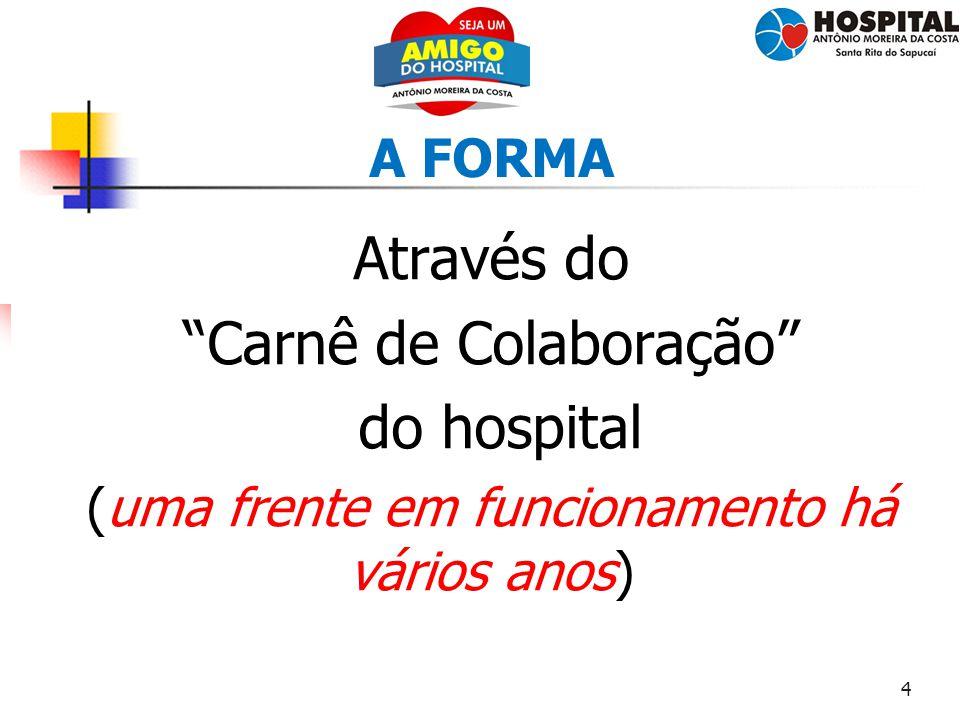 """4 A FORMA Através do """"Carnê de Colaboração"""" do hospital (uma frente em funcionamento há vários anos)"""