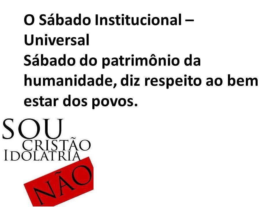 O Sábado Institucional – Universal Sábado do patrimônio da humanidade, diz respeito ao bem estar dos povos.