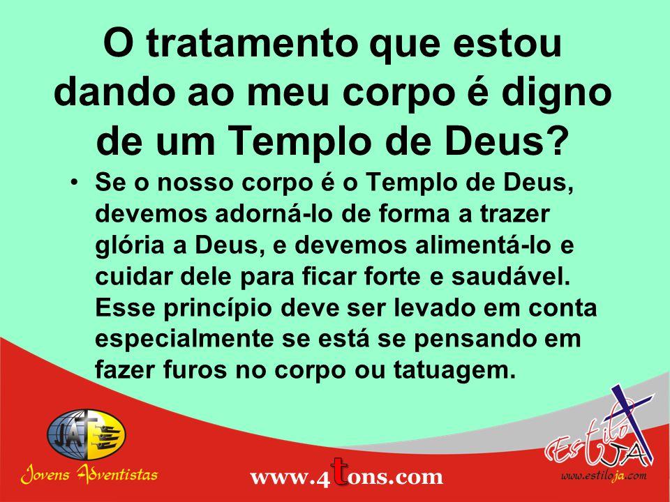 O tratamento que estou dando ao meu corpo é digno de um Templo de Deus? Se o nosso corpo é o Templo de Deus, devemos adorná-lo de forma a trazer glóri