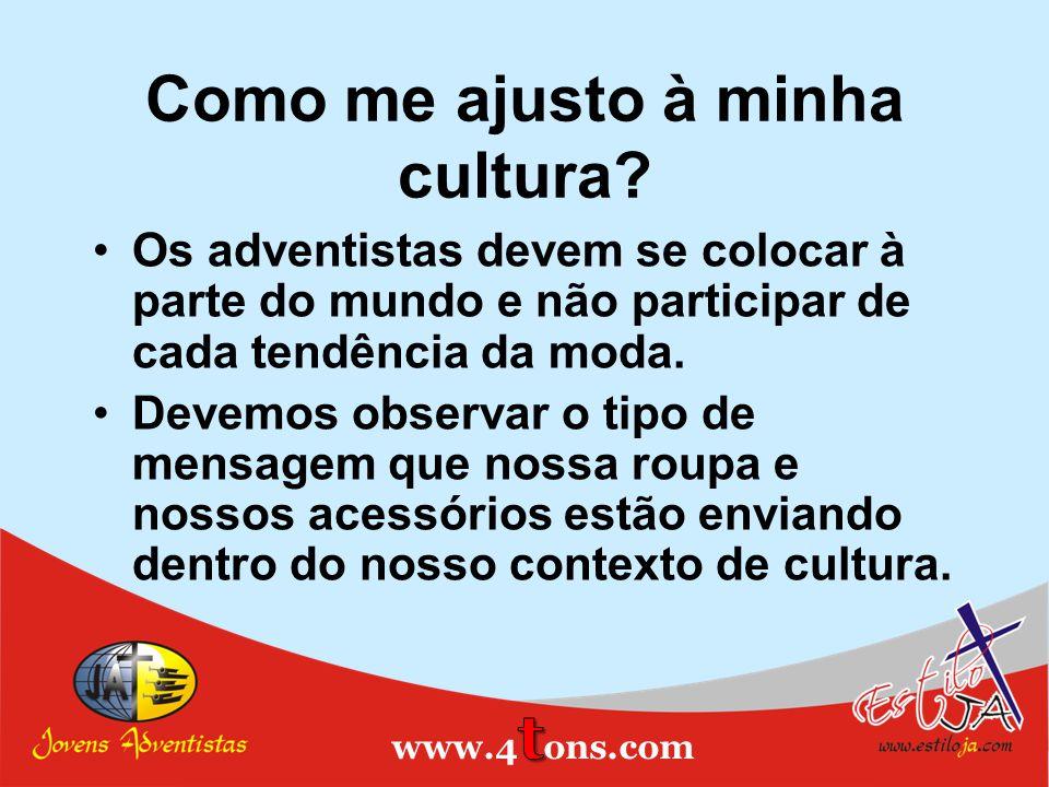 Como me ajusto à minha cultura? Os adventistas devem se colocar à parte do mundo e não participar de cada tendência da moda. Devemos observar o tipo d